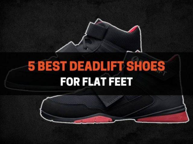5 Best Deadlift Shoes for Flat Feet (2021)