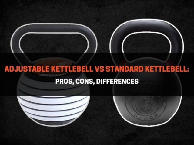 Adjustable vs Standard Kettlebell: Pros, Cons, Differences