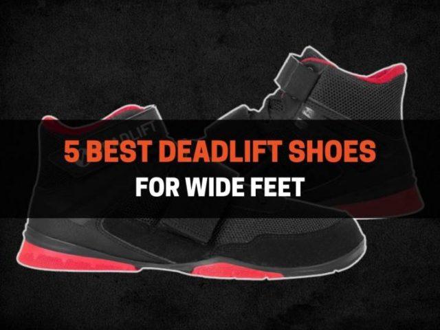 5 Best Deadlift Shoes For Wide Feet (2021)