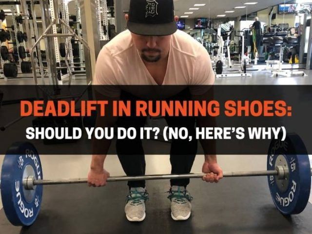 Deadlift In Running Shoes: Should You Do It? (No, Here's Why)