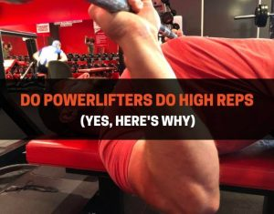 Do Powerlifters Do High Reps