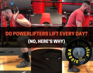 Do Powerlifters Lift Every Day