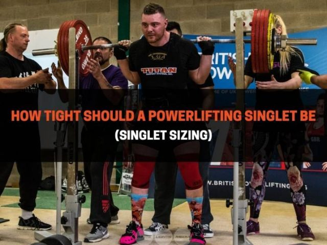 How Tight Should A Powerlifting Singlet Be (Singlet Sizing)