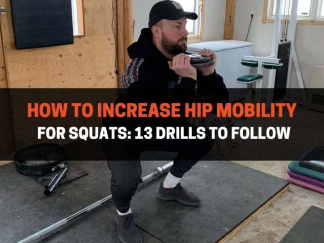 How To Increase Hip Mobility For Squats: 13 Drills To Follow