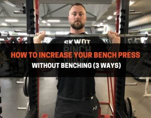 How To Increase Your Bench Press Without Benching