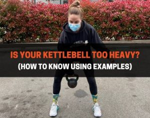 Is Your Kettlebell Too Heavy
