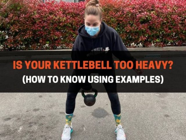 Is Your Kettlebell Too Heavy? (How To Know Using Examples)