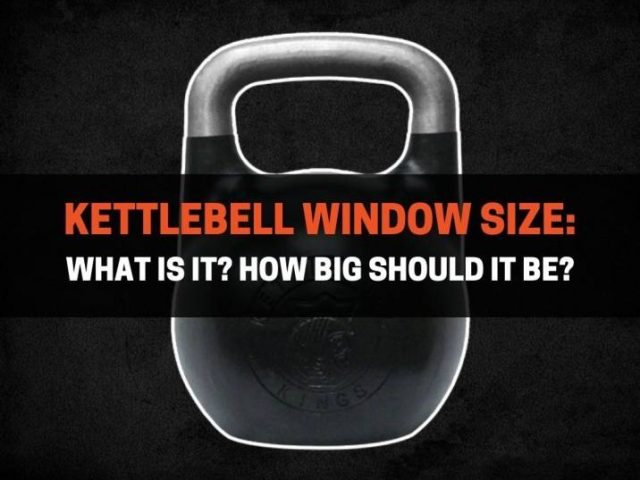 Kettlebell Window Size: What Is It? How Big Should It Be?