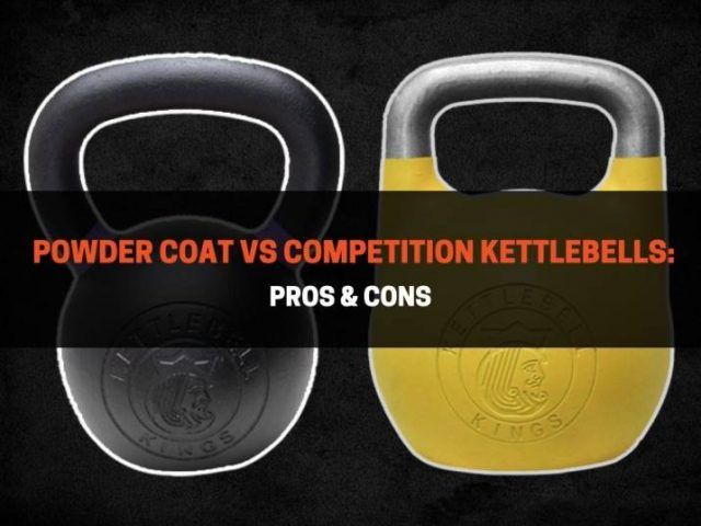 Powder Coat vs Competition Kettlebells: Pros & Cons
