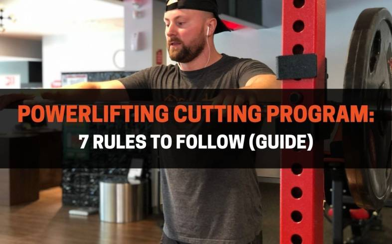 the 7 rules to follow in a powerlifting cutting program
