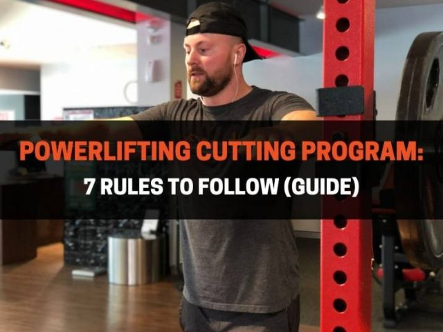 Powerlifting Cutting Program: 7 Rules To Follow (GUIDE)