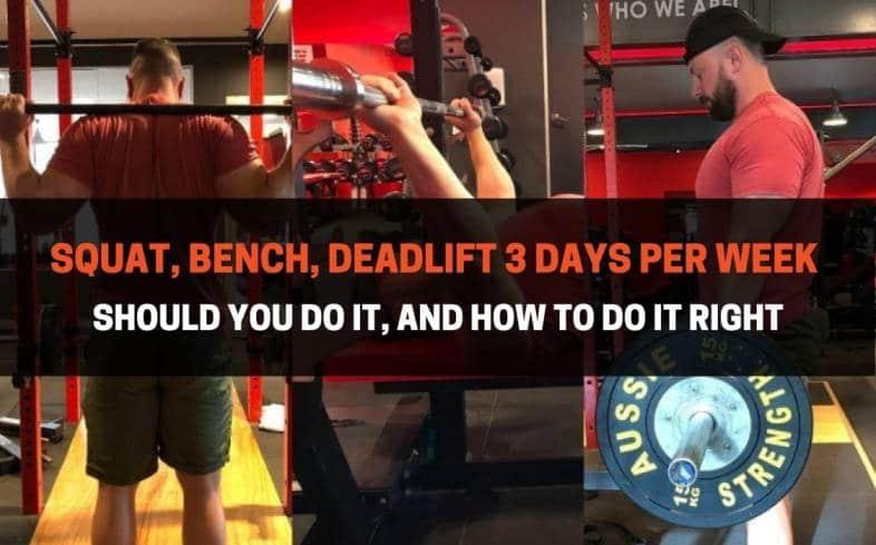 squat, bench, deadlift 3 days per week