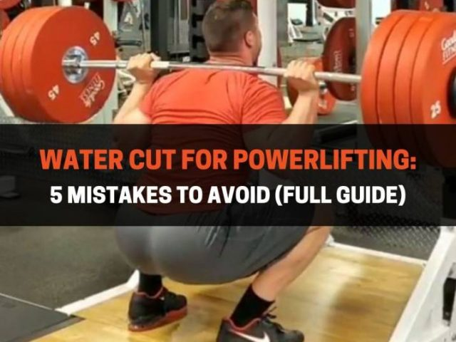 Water Cut For Powerlifting: 5 Mistakes To Avoid (FULL GUIDE)