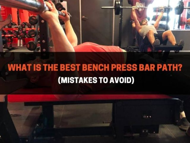 What Is The Best Bench Press Bar Path? (Mistakes To Avoid)