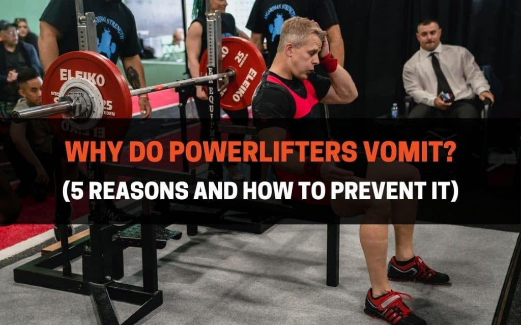main reasons why powerlifters vomit while lifting