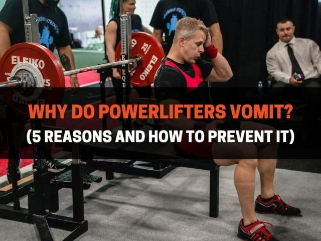 Why Do Powerlifters Vomit? (5 Reasons and How to Prevent It)