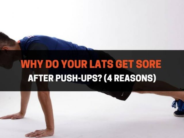Why Do Your Lats Get Sore After Push-Ups? (4 Reasons)