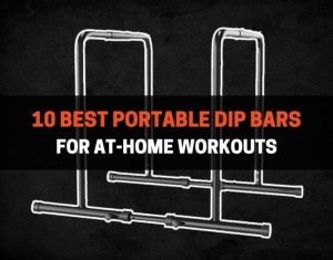 10 Best Portable Dip Bars For At-Home Workouts