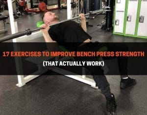 17 Exercises To Improve Bench Press Strength