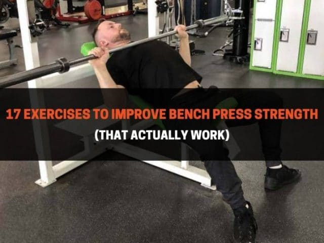 17 Exercises To Improve Bench Press Strength (That Actually Work)