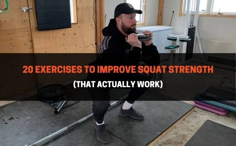 the 20 exercises to help you improve squat strength