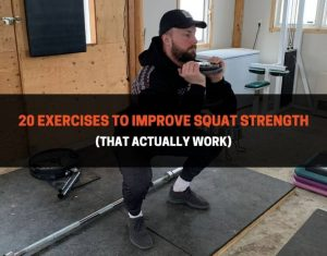 20 Exercises To Improve Squat Strength