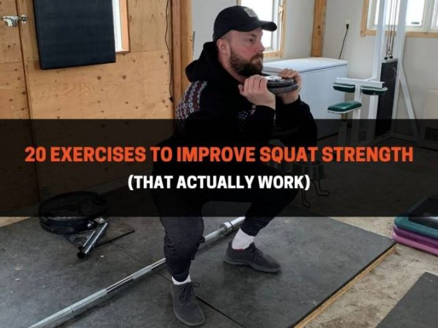 20 Exercises To Improve Squat Strength (That Actually Work)