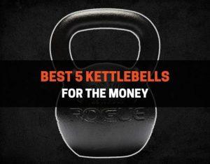 Best 5 Kettlebells For The Money