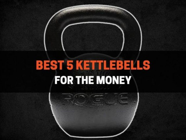 Best 5 Kettlebells For The Money (That Are Still Well Made)
