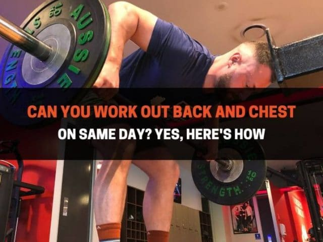 Can You Work Out Back And Chest On Same Day? Yes, Here's How