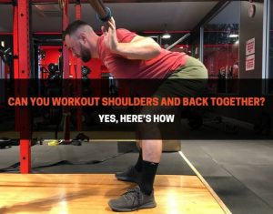 Can You Workout Shoulders And Back Together
