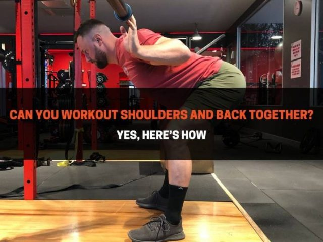 Can You Workout Shoulders And Back Together? Yes, Here's How