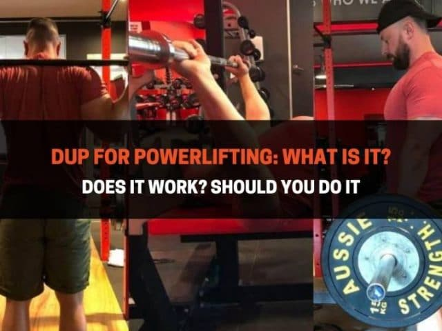 DUP for Powerlifting: What Is It? Does It Work? Should You Do It