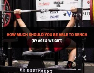 How Much Should You Be Able To Bench