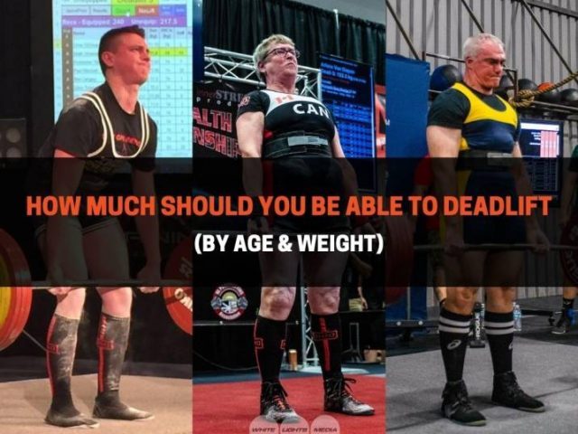 How Much Should You Be Able To Deadlift (By Age & Weight)