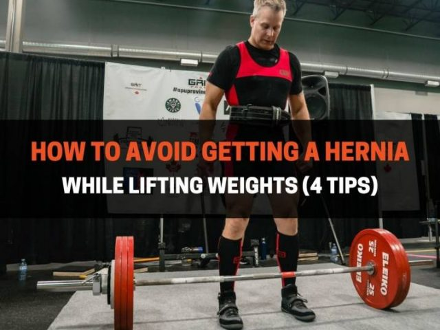 How To Avoid Getting A Hernia While Lifting Weights (4 Tips)