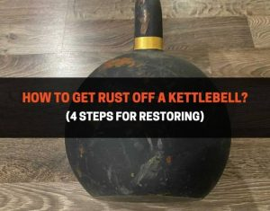 How To Get Rust Off A Kettlebell