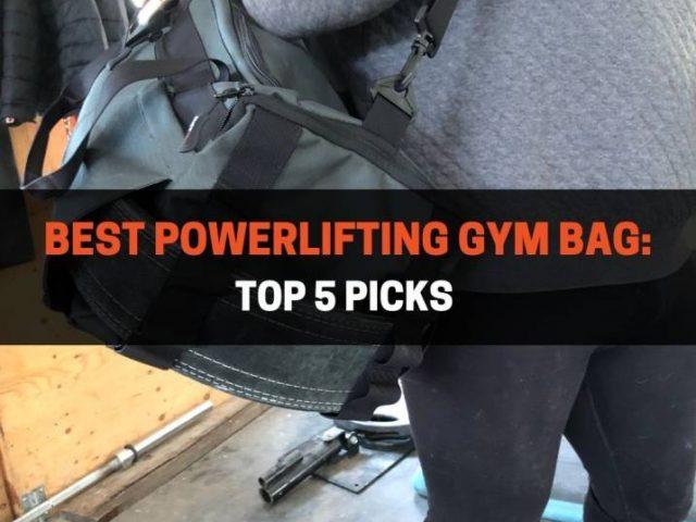 Best Powerlifting Gym Bag: Top 5 Picks (2021)