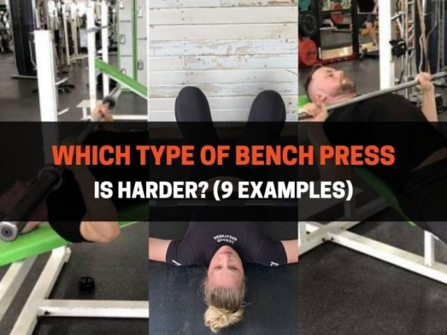 Which Type Of Bench Press Is Harder? (9 Examples)