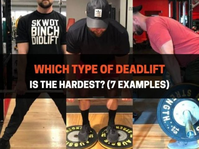 Which Type Of Deadlift Is The Hardest? (7 Examples)