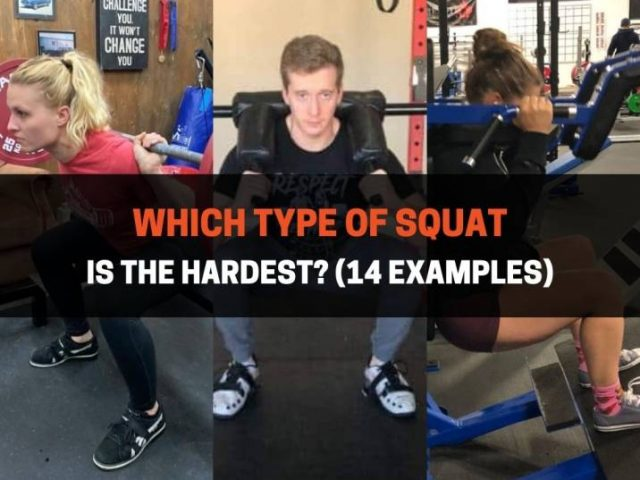 Which Type Of Squat Is The Hardest? (14 Examples)