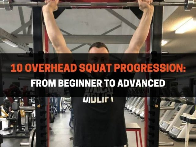 10 Overhead Squat Progression: From Beginner To Advanced