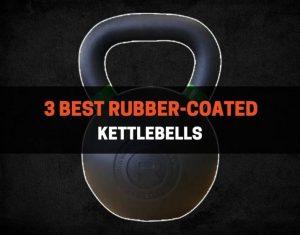 3 Best Rubber-Coated Kettlebells