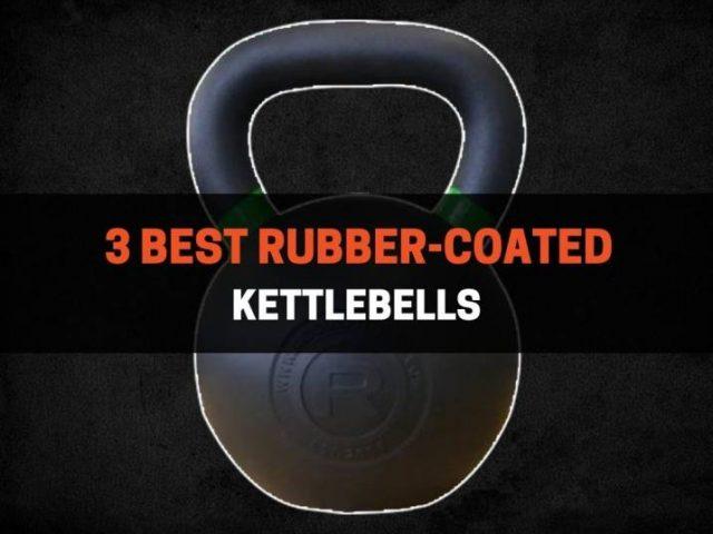 3 Best Rubber-Coated Kettlebells (2021)