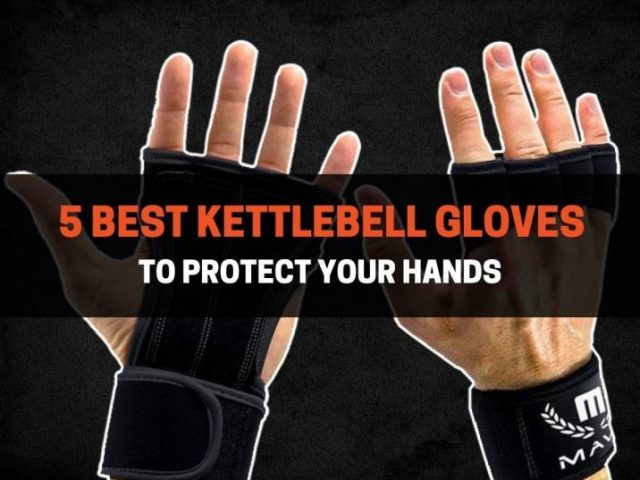5 Best Kettlebell Gloves To Protect Your Hands (2021)