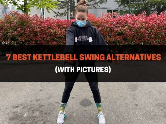 7 Best Kettlebell Swing Alternatives (With Pictures)
