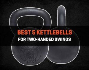 Best 5 Kettlebells For Two-Handed Swings
