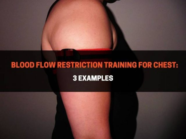 Blood Flow Restriction Training for Chest (Complete Guide)