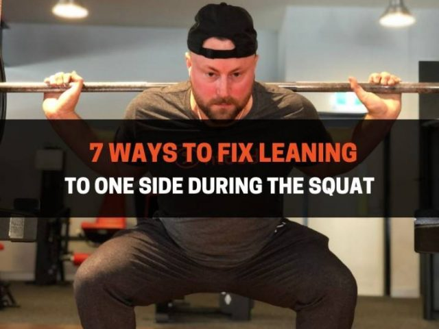7 Ways To Fix Leaning To One Side During The Squat