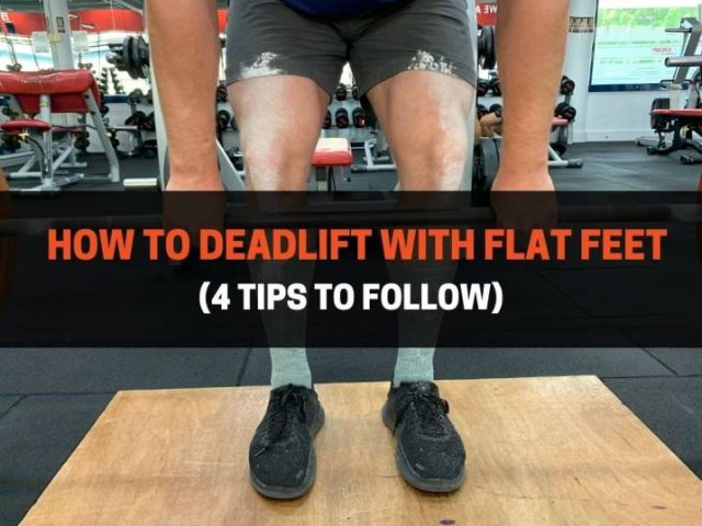 How To Deadlift With Flat Feet (4 Tips To Follow)